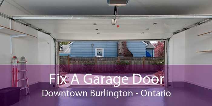 Fix A Garage Door Downtown Burlington - Ontario