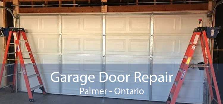Garage Door Repair Palmer - Ontario